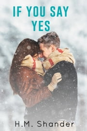 If You Say Yes ebook by H.M. Shander