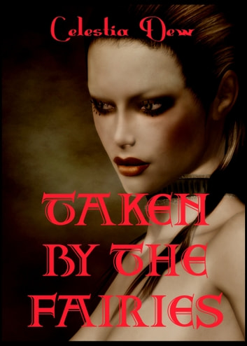 Taken By the Fairies ebook by Celestia Dew