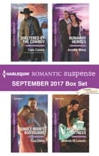 Harlequin Romantic Suspense September 2017 Box Set - Sheltered by the Cowboy\Single Mom's Bodyguard\Runaway Heiress\Captivating Witness ebook by Carla Cassidy, Lisa Childs, Jennifer Morey,...