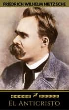 El Anticristo (Golden Deer Classics) ebook by Friedrich Wilhelm Nietzsche, Golden Deer Classics