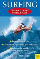 Surfing - In Search of the Perfect Wave ebook by