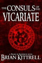 The Consuls of the Vicariate - Book #2 of the Mages of Bloodmyr Series ebook by Brian Kittrell