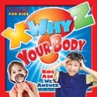 X-WHY-Z Your Body (A TIME for Kids Book) - Kids Ask. We Answer. ebook by Editors of TIME For Kids Magazine