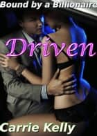 Bound by a Billionaire: Driven (BDSM Erotic Romance) ebook by Carrie Kelly