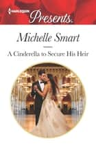 A Cinderella to Secure His Heir ebook by Michelle Smart