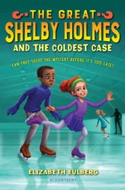 The Great Shelby Holmes and the Coldest Case ebook by Elizabeth Eulberg