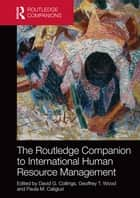 The Routledge Companion to International Human Resource Management ebook by Paula M. Caligiuri, David Collings, Geoffrey Wood
