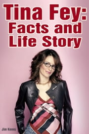 Tina Fey: Facts and Life Story ebook by Jim Kenny