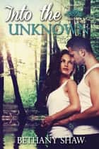 Into the Unknown - Werewolf Wars, #2 ebook by Bethany Shaw