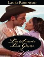 The Sheriff's Last Gamble (Mills & Boon Historical Undone) ebook by Lauri Robinson