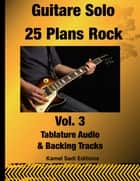 Guitare Solo 25 Plans Rock Vol. 3 eBook by Kamel Sadi