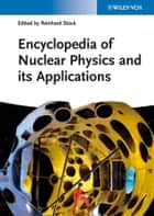 Encyclopedia of Nuclear Physics and its Applications ebook by Reinhard Stock