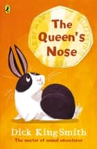 The Queen's Nose ebook by Dick King-Smith