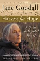 Harvest for Hope - A Guide to Mindful Eating ebook by Jane Goodall, Gary McAvoy, Gail Hudson