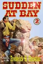 Sudden at Bay ebook by Frederick H. Christian
