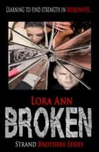 Broken - Strand Brothers, #3 ebook by Lora Ann