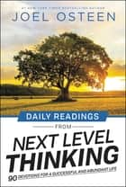 Daily Readings from Next Level Thinking - 90 Devotions for a Successful and Abundant Life ebook by Joel Osteen