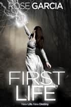 First Life ebook by Rose Garcia