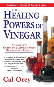 The Healing Powers Of Vinegar ebook by Cal Orey