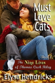 Must Love Cats: Book 1 - The Nine Lives of Thomas Cash Riley ebook by Elysa Hendricks