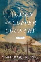 The Women of the Copper Country ebook by Mary Doria Russell