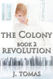 The Colony Book 2: Revolution ebook by J. Tomas
