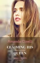 Claiming His Replacement Queen (Mills & Boon Modern) (Monteverre Marriages, Book 2) 電子書 by Amanda Cinelli
