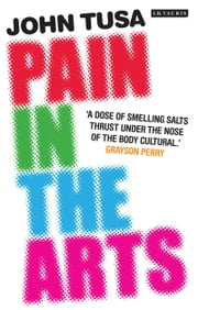 Pain in the Arts ebook by John Tusa