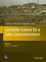 Landslide Science for a Safer Geoenvironment - Volume 3: Targeted Landslides ebook by Kyoji Sassa, Paolo Canuti, Yueping Yin