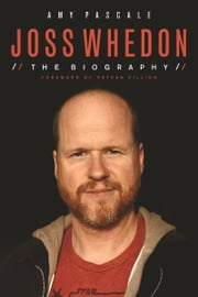 Joss Whedon - The Biography ebook by Amy Pascale, Nathan Fillion