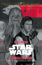 Journey to Star Wars: The Force Awakens:Smuggler's Run - A Han Solo Adventure ebook by Greg Rucka