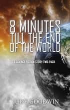 Eight Minutes Until the End of the World - A Science Fiction Short Story Two-Pack ebook by Judy Goodwin