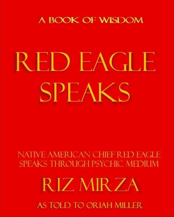 Red Eagle Speaks - Book of Wisdom ebook by Riz Mirza & Oriah Miller