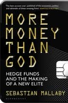 More Money Than God - Hedge Funds and the Making of the New Elite ebook by Sebastian Mallaby