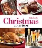Betty Crocker Christmas Cookbook - Easy Appetizers • Festive Cocktails • Make-Ahead Brunches • Christmas Dinners • Food Gifts ebook by Betty Crocker