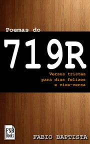 Poemas do 719R - Versos tristes para dias felizes. E vice-versa. ebook by Fabio Baptista