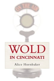 WOLD in Cincinnati - (Zany Radio FM Station Celebrates Aging) ebook by Alice Hornbaker