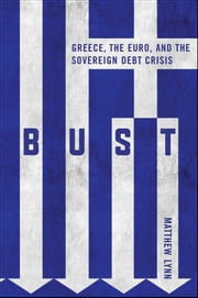Bust - Greece, the Euro and the Sovereign Debt Crisis ebook by Matthew Lynn