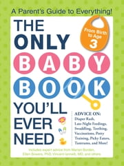 The Only Baby Book You'll Ever Need - A Parent's Guide to Everything! ebook by Marian Borden,Ellen Bowers