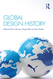 Global Design History ebook by Glenn Adamson, Giorgio Riello, Sarah Teasley