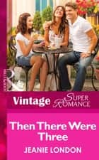 Then There Were Three (Mills & Boon Vintage Superromance) (Count on a Cop, Book 48) ebook by Jeanie London