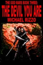 The God Mars Book Three: The Devil You Are ebook by Michael Rizzo