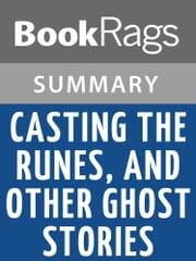Casting the Runes, and Other Ghost Stories by Montague Rhodes James Summary & Study Guide ebook by BookRags