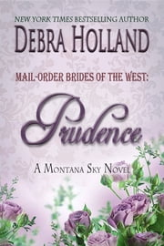 Mail-Order Brides of the West: Prudence - A Montana Sky Novel ebook by Debra Holland