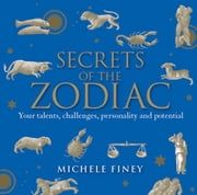 Secrets of the Zodiac - Your talents, challenges, personality and potential ebook by Michele Finey