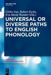 Universal or Diverse Paths to English Phonology ebook by Ulrike Gut,Robert Fuchs,Eva-Maria Wunder