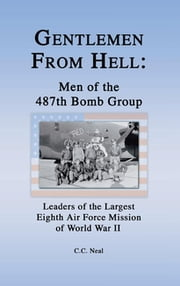 Gentlemen from Hell: Men of the 487th Bomb Group - Leaders of the Largest Eighth Air Force Mission of World War II ebook by Kobo.Web.Store.Products.Fields.ContributorFieldViewModel
