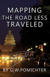 Mapping the Road Less Traveled ebook by G.W. Pomichter
