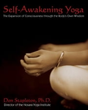 Self-Awakening Yoga - The Expansion of Consciousness through the Body's Own Wisdom ebook by Don Stapleton, Ph.D.