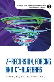 E-Recursion, Forcing and C*-Algebras ebook by Chitat Chong,Qi Feng,Theodore A Slaman;W Hugh Woodin;Yue Yang